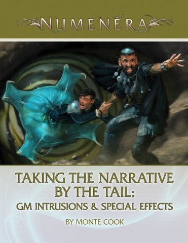 Numenera Taking the Narrative by the Tail: GM Intrusions & Special Effects