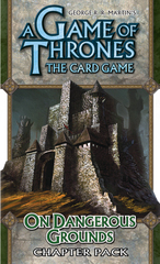 A Game of Thrones: The Card Game - On Dangerous Grounds